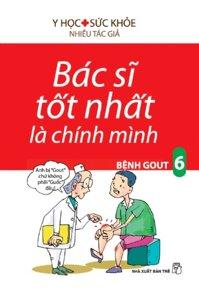 Bác sĩ tốt nhất là chính mình (T6): Bệnh Gout (Tái bản) - Nhiều tác giả