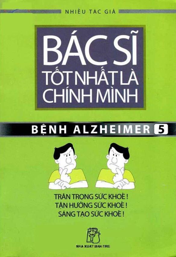 Bác sĩ tốt nhất là chính mình (T5): Bệnh Alzheimer - Nhiều tác giả