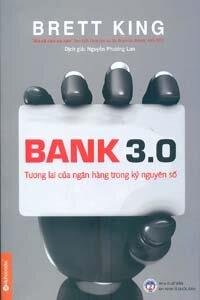 Bank 3.0 - mọi điều cần biết về tương lai của hoạt động ngân hàng