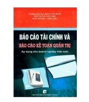 Báo Cáo Tài Chính Và Báo Cáo Kế Toán Quản Trị (Áp Dụng Cho Doanh Nghiệp Việt Nam)