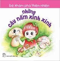 Bé Khám Phá Thiên Nhiên - Những Cây Nấm Xinh Xinh