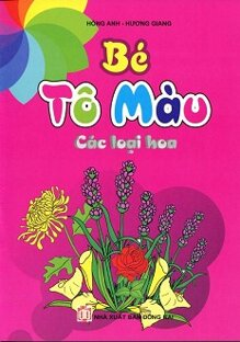 Bé Tô Màu - Các Loại Hoa - Tác giả Hồng Anh - Hương Giang