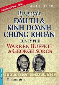 Bí quyết đầu tư và kinh doanh chứng khoán của các tỷ phú Warren Buffet & George Soros - Mark Tier