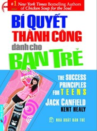 Bí quyết thành công dành cho bạn trẻ - Jack Canfield & Kent Healy - Dịch giả: Trúc Chi - Việt Khương - Ngọc Hân