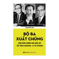 Bộ Ba Xuất Chúng - Chân Dung Những Nhà Sáng Lập Tập Đoàn Samsung, LG, Huyndai