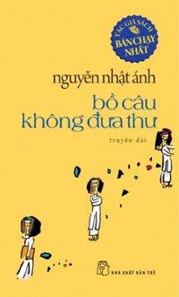 Bồ câu không đưa thư - Nguyễn Nhật Ánh.