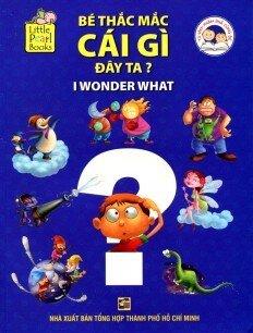 Bộ Sách Khám Phá Cùng Bé - Bé Thắc Mắc Cái Gì Đây Ta? (I Wonder What)