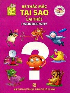 Bộ Sách Khám Phá Cùng Bé - Bé Thắc Mắc Tại Sao Lại Thế? (I Wonder Why)