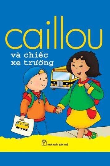 Bộ sách nổi tiếng thế giới dành cho trẻ 1-5 tuổi - Caillou Và Chiếc Xe Trường