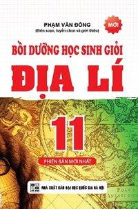 Bồi Dưỡng Học Sinh Giỏi Địa Lí 11 (Phiên Bản Mới Nhất) Tác giả Phạm Văn Đông