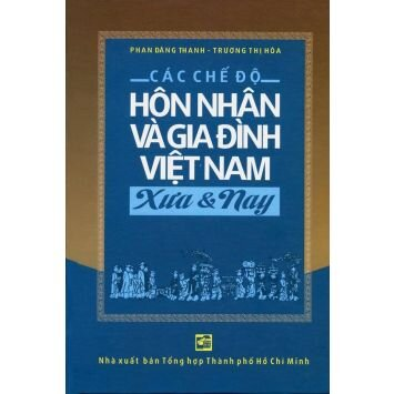 Các chế độ hôn nhân và gia đình Việt Nam xưa & nay - Phan Đăng Thanh & Trương Thị Hòa
