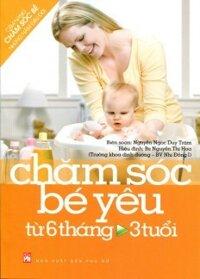 Cẩm Nang Chăm Sóc Bé Những Năm Đầu Đời: Chăm Sóc Bé Yêu Từ 6 Tháng Đến 3 Tuổi