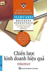 Cẩm nang kinh doanh Harvard: Chiến lược kinh doanh hiệu quả - Tác giả : Harvard Business School - Dịch giả : Trần Thị Bích Nga & Phạm Ngọc Sáu