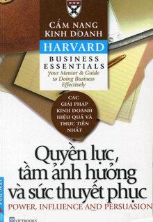 Cẩm nang kinh doanh Harvard: Quyền lực, tầm ảnh hưởng và sức thuyết phục - Dịch giả: Phạm Ngọc Sáu & Trần Thị Bích Nga
