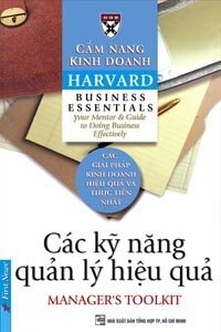 Cẩm nang kinh doanh Harvard: Các kỹ năng quản lý hiệu quả - Harvard Business School - Dịch giả : Phạm Ngọc Sáu - Trần Thị Bích Nga