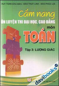 Cẩm Nang Ôn Luyện Thi Đại Học, Cao Đẳng Môn Toán Lượng Giác(Tập 3)