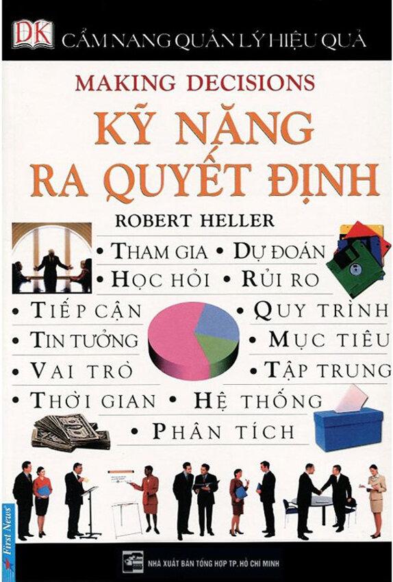 Cẩm nang quản lý hiệu quả - Kỹ năng ra quyết định - Robert Heller - Dịch Giả: Kim Phượng - Lê Ngọc Phương Anh