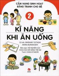 Cẩm Nang Sinh Hoạt Bằng Tranh Cho Bé - Kĩ Năng Khi Ăn Uống