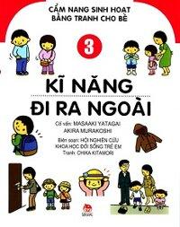 Cẩm Nang Sinh Hoạt Bằng Tranh Cho Bé - Kĩ Năng Đi Ra Ngoài