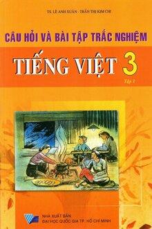 Câu Hỏi Và Bài Tập Trắc Nghiệm Tiếng Việt 3 Tập 1