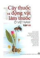 Cây thuốc và động vật làm thuốc ở Việt Nam - tập 3