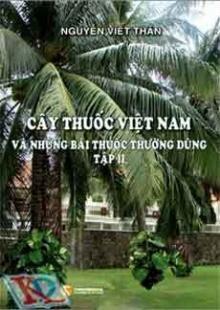 Cây Thuốc Việt Nam Và Những Bài Thuốc Thường Dùng - Tập 2
