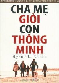 Cha mẹ giỏi con thông minh - Myrna B. Shure