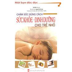 Chăm sóc đúng cách - Sức khoẻ, dinh dưỡng cho trẻ nhỏ - Việt Điền