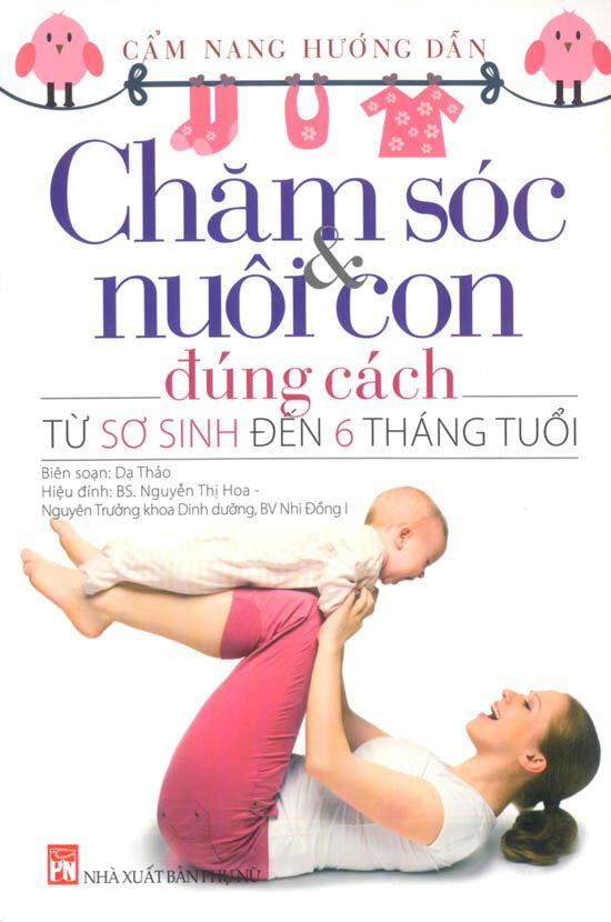 Chăm sóc và nuôi con đúng cách từ sơ sinh đến 6 tháng tuổi