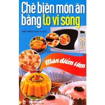Chế biến món ăn bằng lò vi sóng: Món điểm tâm - Thu Thủy (Biên soạn)