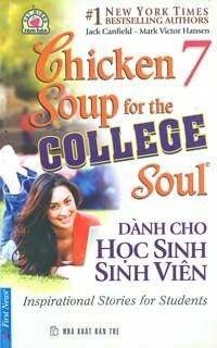Chicken soup for the college soul (T7): Dành cho học sinh, sinh viên - Jack Canfield & Mark Victor Hansen