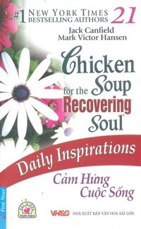 Chicken soup for the recovering soul - Daily inspirations - Cảm hứng cuộc sống - Jack Canfield & Mark Victor Hansen