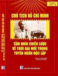 Chủ Tịch Hồ Chí Minh & Tầm Nhìn Chiến Lược Về Thời Đại Mới Trong Tuyên Ngôn Độc Lập Tác giả Quý Lâm