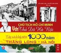 Chủ tịch Hồ Chí Minh với thủ đô Hà Nội - Nguyễn Văn Dương & Đỗ Hoàng Linh