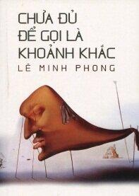Chưa đủ để gọi là khoảnh khắc - Lê Minh Phong
