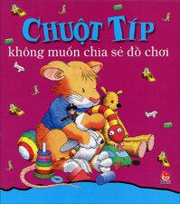 Chuột Típ không muốn chia sẻ đồ chơi - Anna Casalis & Marco Campanella