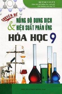Chuyên Đề Nồng Độ Dung Dịch Và Hiệu Suất Phản Ứng Hóa Học 9 Tác giả Huỳnh Văn Út