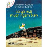 Chuyện xóm gà: Cô gà mái muốn ngắm biển - Christian Jolibois & Christian Heinrich
