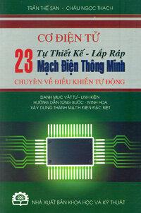 Cơ điện tử - tự thiết kế lắp ráp 23 mạch điện thông minh (Chuyên về điều khiển tự động)