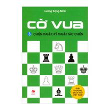 Cờ Vua (Tập 3) - Chiến Thuật: Kỹ Thuật Tác Chiến Tác giả Lương Trọng Minh