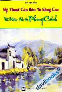 Mỹ thuật căn bản và nâng cao: Vẽ màu nước phong cảnh – Gia Bảo