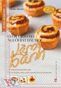 Cuốn Sách Cho Người Bắt Đầu Học Làm Bánh