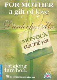 Dành cho mẹ món quà của tình yêu - Nhiều tác giả