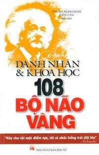 Danh nhân & Khoa học - 108 bộ não vàng - Thuần Nghi Oanh & Kiến Văn (Biên dịch)
