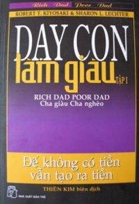 Dạy con làm giàu (T1): Cha giàu, cha nghèo - Robert T Kiyosaki, Sharon L. Letcher.