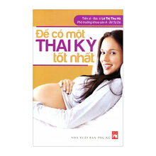 Để có một thai kỳ tốt nhất