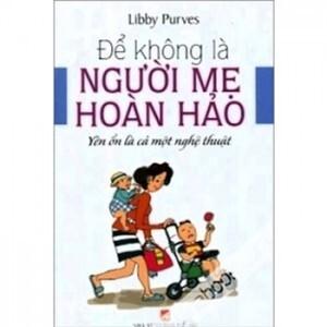 Để không là người mẹ hoàn hảo – Libby Purves – Phạm Minh Hằng dịch