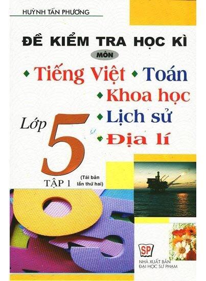 Đề Kiểm Tra Học Kì Môn Tiếng Việt, Toán, Khoa Học, Lịch Sử, Địa Lí Lớp 5 Tập 2