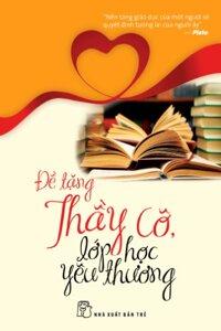 Đề tặng thầy cô, lớp học yêu thương - Nhiều tác giả