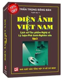 Điện ảnh Việt Nam: Lịch sử - Tác phẩm - Nghệ sĩ - Lý luận - Phê bình - Nghiên cứu (T3) - Trần Trọng Đăng Đàn